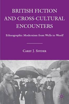 British Fiction and Cross-Cultural Encounters: Ethnographic Modernism from Wells to Woolf (Hardback)