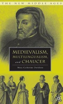 Medievalism, Multilingualism, and Chaucer - The New Middle Ages (Hardback)