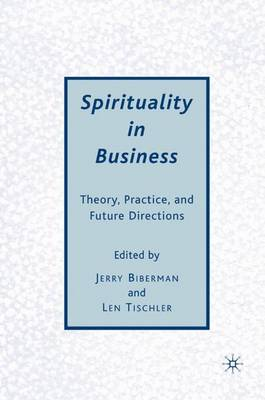 Spirituality in Business: Theory, Practice, and Future Directions (Hardback)