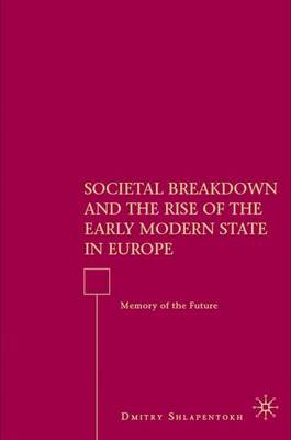 Societal Breakdown and the Rise of the Early Modern State in Europe: Memory of the Future (Hardback)