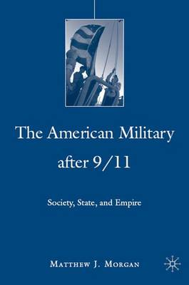 The American Military After 9/11: Society, State, and Empire - The Day that Changed Everything? (Hardback)