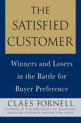 The Satisfied Customer: Winners and Losers in the Battle for Buyer Preference (Paperback)