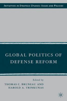 Global Politics of Defense Reform - Initiatives in Strategic Studies: Issues and Policies (Hardback)