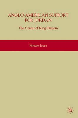 Anglo-American Support for Jordan: The Career of King Hussein: The Career of King Hussein (Hardback)