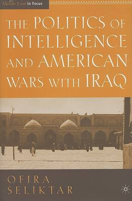 The Politics of Intelligence and American Wars with Iraq - Middle East in Focus (Hardback)