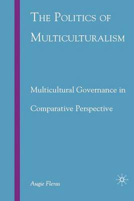 The Politics of Multiculturalism: Multicultural Governance in Comparative Perspective (Hardback)