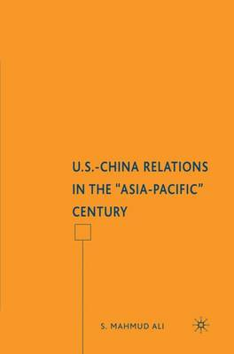 "U.S.-China Relations in the ""Asia-Pacific"" Century (Hardback)"