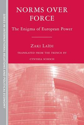 Norms over Force: The Enigma of European Power - The Sciences Po Series in International Relations and Political Economy (Hardback)