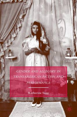 Gender and Allegory in Transamerican Fiction and Performance (Hardback)
