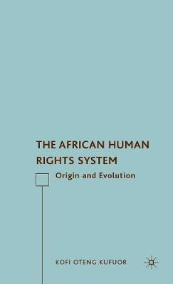 The African Human Rights System: Origin and Evolution (Hardback)