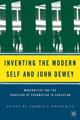 Inventing the Modern Self and John Dewey: Modernities and the Traveling of Pragmatism in Education (Paperback)