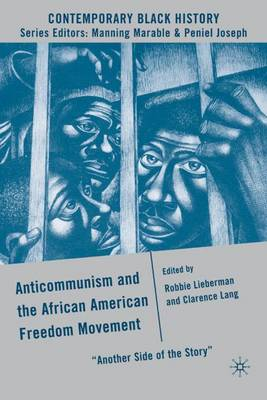 Anticommunism and the African American Freedom Movement: Another Side of the Story - Contemporary Black History (Hardback)