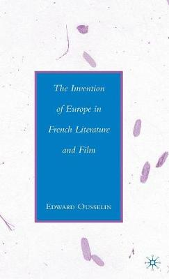 The Invention of Europe in French Literature and Film (Hardback)