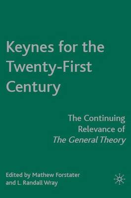 Keynes for the Twenty-First Century: The Continuing Relevance of The General Theory (Hardback)
