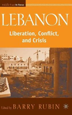 Lebanon: Liberation, Conflict, and Crisis - Middle East in Focus (Hardback)