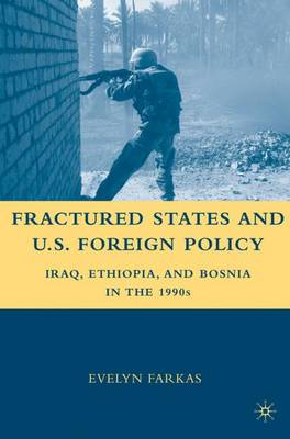 Fractured States and U.S. Foreign Policy: Iraq, Ethiopia, and Bosnia in the 1990s (Paperback)