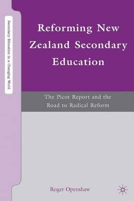 Reforming New Zealand Secondary Education: The Picot Report and the Road to Radical Reform - Secondary Education in a Changing World (Hardback)