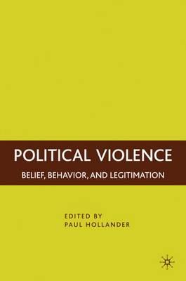 Political Violence: Belief, Behavior, and Legitimation (Hardback)