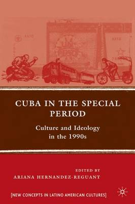 Cuba in the Special Period: Culture and Ideology in the 1990s - New Directions in Latino American Cultures (Hardback)