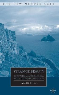 Strange Beauty: Ecocritical Approaches to Early Medieval Landscape - The New Middle Ages (Hardback)