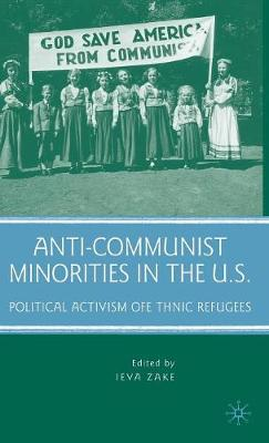 Anti-Communist Minorities in the U.S.: Political Activism of Ethnic Refugees (Hardback)
