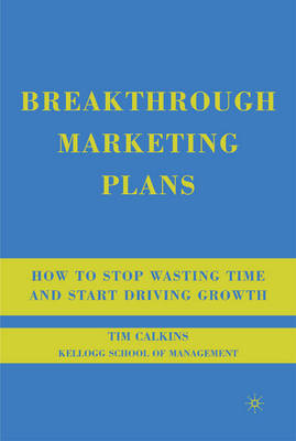 Breakthrough Marketing Plans: How to Stop Wasting Time and Start Driving Growth (Paperback)