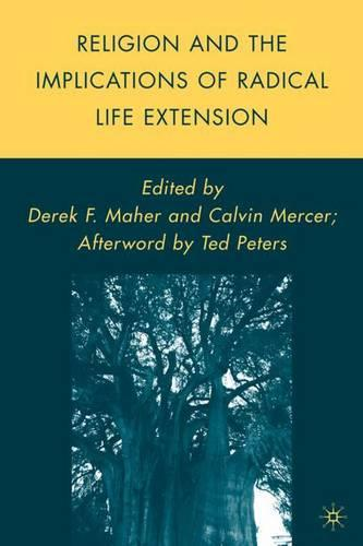 Religion and the Implications of Radical Life Extension - Palgrave Studies in the Future of Humanity and its Successors (Hardback)