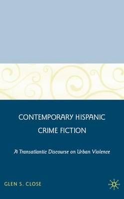 Contemporary Hispanic Crime Fiction: A Transatlantic Discourse on Urban Violence (Hardback)