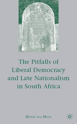 The Pitfalls of Liberal Democracy and Late Nationalism in South Africa (Hardback)