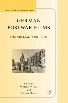 German Postwar Films: Life and Love in the Ruins - Studies in European Culture and History (Hardback)