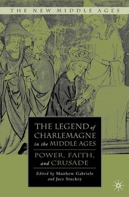 The Legend of Charlemagne in the Middle Ages: Power, Faith, and Crusade - The New Middle Ages (Hardback)
