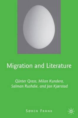 Migration and Literature: Gunter Grass, Milan Kundera, Salman Rushdie, and Jan Kjaerstad (Hardback)