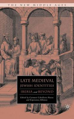 Late Medieval Jewish Identities: Iberia and Beyond - The New Middle Ages (Hardback)
