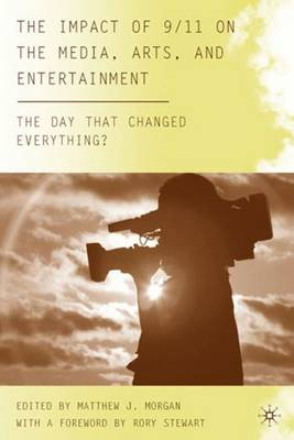 The Impact of 9/11 on the Media, Arts, and Entertainment: The Day that Changed Everything? - The Day that Changed Everything? (Hardback)