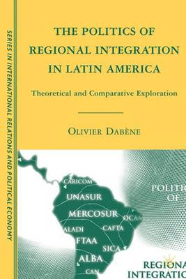 The Politics of Regional Integration in Latin America: Theoretical and Comparative Explorations - The Sciences Po Series in International Relations and Political Economy (Hardback)