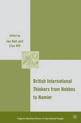 British International Thinkers from Hobbes to Namier - The Palgrave Macmillan History of International Thought (Hardback)