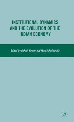 Institutional Dynamics and the Evolution of the Indian Economy (Hardback)