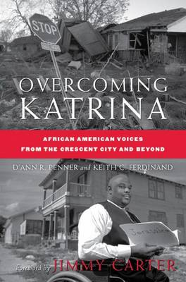 Overcoming Katrina: African American Voices from the Crescent City and Beyond - Palgrave Studies in Oral History (Hardback)