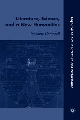 Literature, Science, and a New Humanities - Cognitive Studies in Literature and Performance (Paperback)