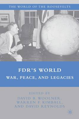 FDR's World: War, Peace, and Legacies - The World of the Roosevelts (Hardback)