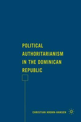 Political Authoritarianism in the Dominican Republic (Hardback)