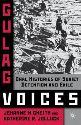 Gulag Voices: Oral Histories of Soviet Incarceration and Exile - Palgrave Studies in Oral History (Hardback)