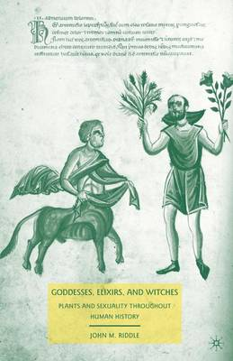Goddesses, Elixirs, and Witches: Plants and Sexuality throughout Human History (Hardback)