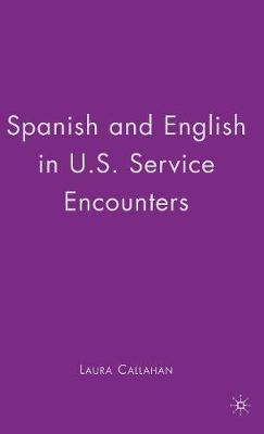 Spanish and English in U.S. Service Encounters (Hardback)