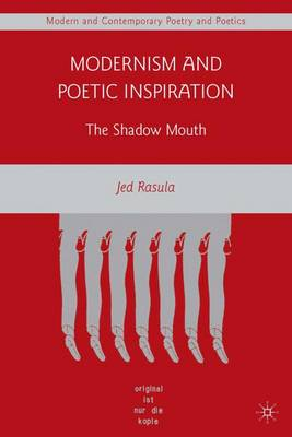 Modernism and Poetic Inspiration: The Shadow Mouth - Modern and Contemporary Poetry and Poetics (Hardback)
