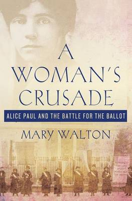 A Woman's Crusade: Alice Paul and the Battle for the Ballot (Hardback)