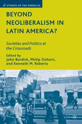Beyond Neoliberalism in Latin America?: Societies and Politics at the Crossroads - Studies of the Americas (Hardback)