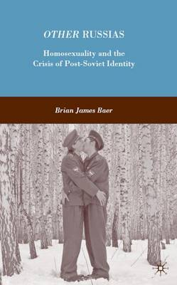 Other Russias: Homosexuality and the Crisis of Post-Soviet Identity (Hardback)
