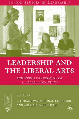 Leadership and the Liberal Arts: Achieving the Promise of a Liberal Education - Jepson Studies in Leadership (Hardback)
