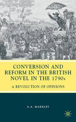 Conversion and Reform in the British Novel in the 1790s: A Revolution of Opinions (Hardback)